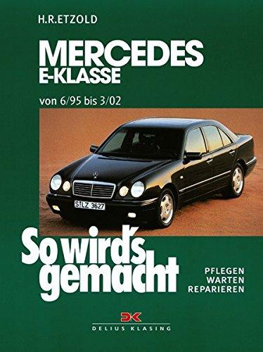 Mercedes E-Klasse W 210 6/95 bis 3/02: So wird's gemacht - Band 103: Benziner. Pflegen, warten, reparieren