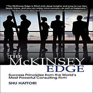 The McKinsey Edge     Success Principles from the World's Most Powerful Consulting Firm              By:                                                                                                                                 Shu Hattori                               Narrated by:                                                                                                                                 John Haag                      Length: 5 hrs and 30 mins     297 ratings     Overall 4.4