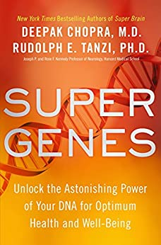 Super Genes: Unlock the Astonishing Power of Your DNA for Optimum Health and Well-Being by [Deepak Chopra, Rudolph E. Tanzi]