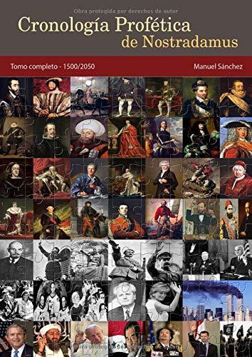 Cronología Profética de Nostradamus. Tomo Completo - 1500/2050