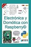Electrónica y Domótica con Raspberry©: Un manual completo y paso a paso