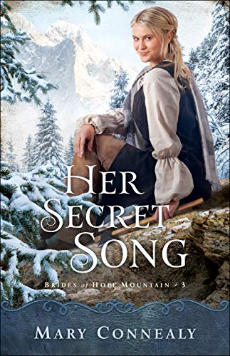 Her Secret Song (Brides of Hope Mountain Book #3) by [Mary Connealy]