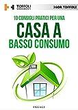 10 consigli pratici per una casa a basso consumo: tutti i segreti per avere una casa efficiente a livello energetico e risparmiare sulle bollette