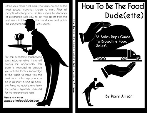 How To Be The Food Dude(ette): A Sales Reps Guide To Broadline Food Sales (English Edition)