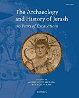 The Archaeology and History of Jerash: 110 Years of Excavations (Jerash Papers)
