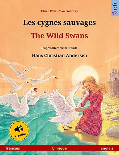 Les cygnes sauvages – The Wild Swans (français – anglais): Livre bilingue pour enfants d'après un conte de fées de Hans Christian Andersen, avec livre ... illustrés en deux langues) (French Edition)