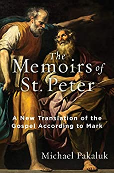 The Memoirs of St. Peter: A New Translation of the Gospel According to Mark by [Michael Pakaluk]