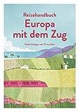 Reisehandbuch Europa mit dem Zug: Geheimtipps von Freunden: 7
