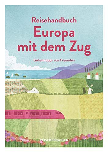 Reisehandbuch Europa mit dem Zug: Geheimtipps von Freunden