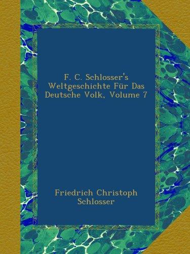 F. C. Schlosser's Weltgeschichte Für Das Deutsche Volk, Volume 7