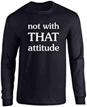 Not with That Attitude Funny Full Long Sleeve Tee T-Shirt
