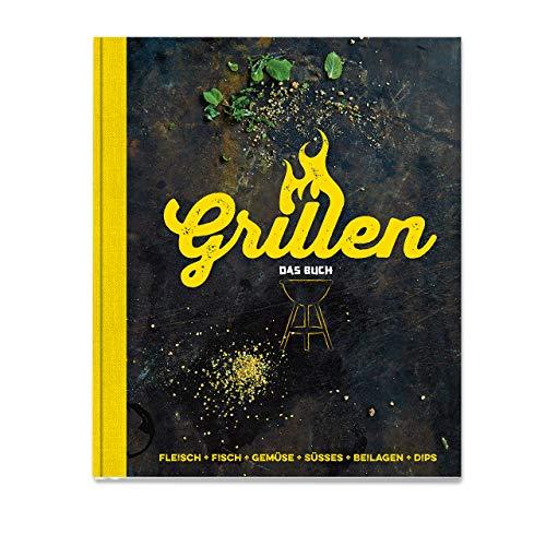 Grillen - Das Buch: Fleisch, Fisch, Gemüse, Süsses, Beilagen, Dips