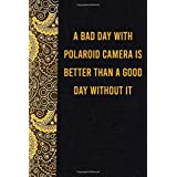 A Bad day with polaroid camera is better than a good day without it: funny notebook for women men, cute journal for writing, appreciation birthday christmas gift for polaroid camera lovers