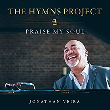 The Hymns Project 2 - Praise My Soul