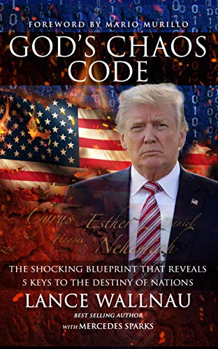 God's Chaos Code: The Shocking Blueprint that Reveals 5 Keys to the Destiny of Nations by [Lance Wallnau, Mercedes Sparks, Mario Murillo]
