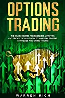 Options Trading: The Crash Course for Beginners with Tips and Tricks. The Guide how to make: Day Trading Strategies and Swing Trading.