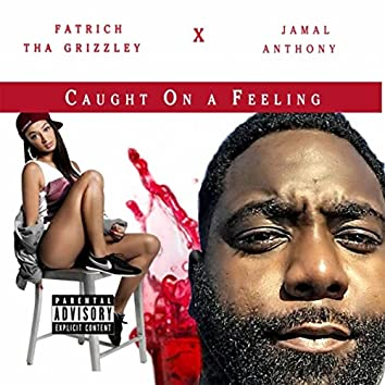 Caught on a Feeling (feat. Jamall Anthony)