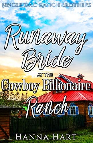 Runaway Bride At The Cowboy Billionaire Ranch : A Sweet Clean Cowboy Billionaire Romance (Single Dad Ranch Brothers Book 5)