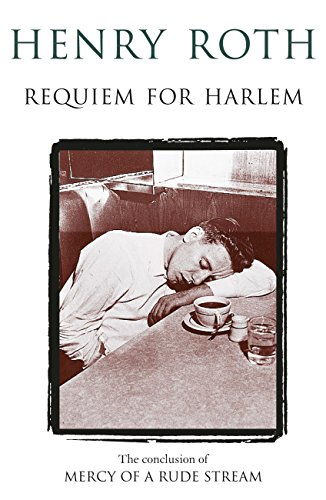 Requiem For Harlem: Mercy Of A Rude Stream Volume 4 - 'A masterpiece, not remotely like anything else in American literature' (English Edition)