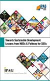 Towards Sustainable Development: Lessons from MDGs & Pathway for SDGs (IPAG Knowledge Series Book 5) (English Edition)
