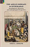 The Anglo Indians in Hyderabad Socio-Linguistic, Historical and Anthropological Perspectives