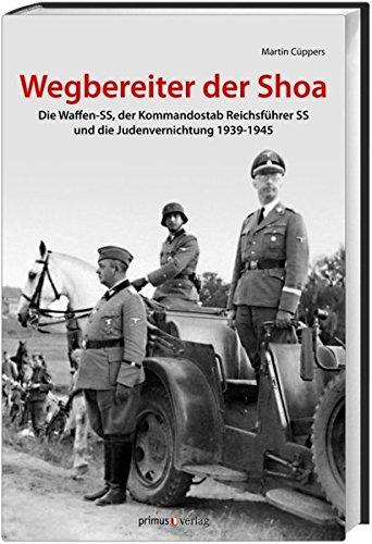 Wegbereiter der Shoah: Die Waffen-SS, der Kommandostab Reichsführer-SS und die Judenvernichtung 1939-1945