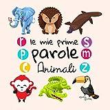 Le Mie Prime Parole Animali: Un divertente libro di attività per imparare per bambini di 1-3 anni (Italian Edition)