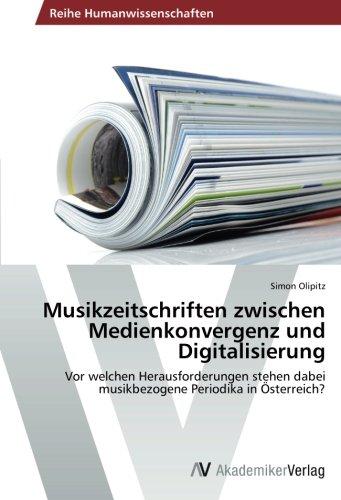 Musikzeitschriften zwischen Medienkonvergenz und Digitalisierung: Vor welchen Herausforderungen stehen dabei musikbezogene Periodika in Österreich?
