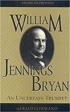 William Jennings Bryan: An Uncertain Trumpet