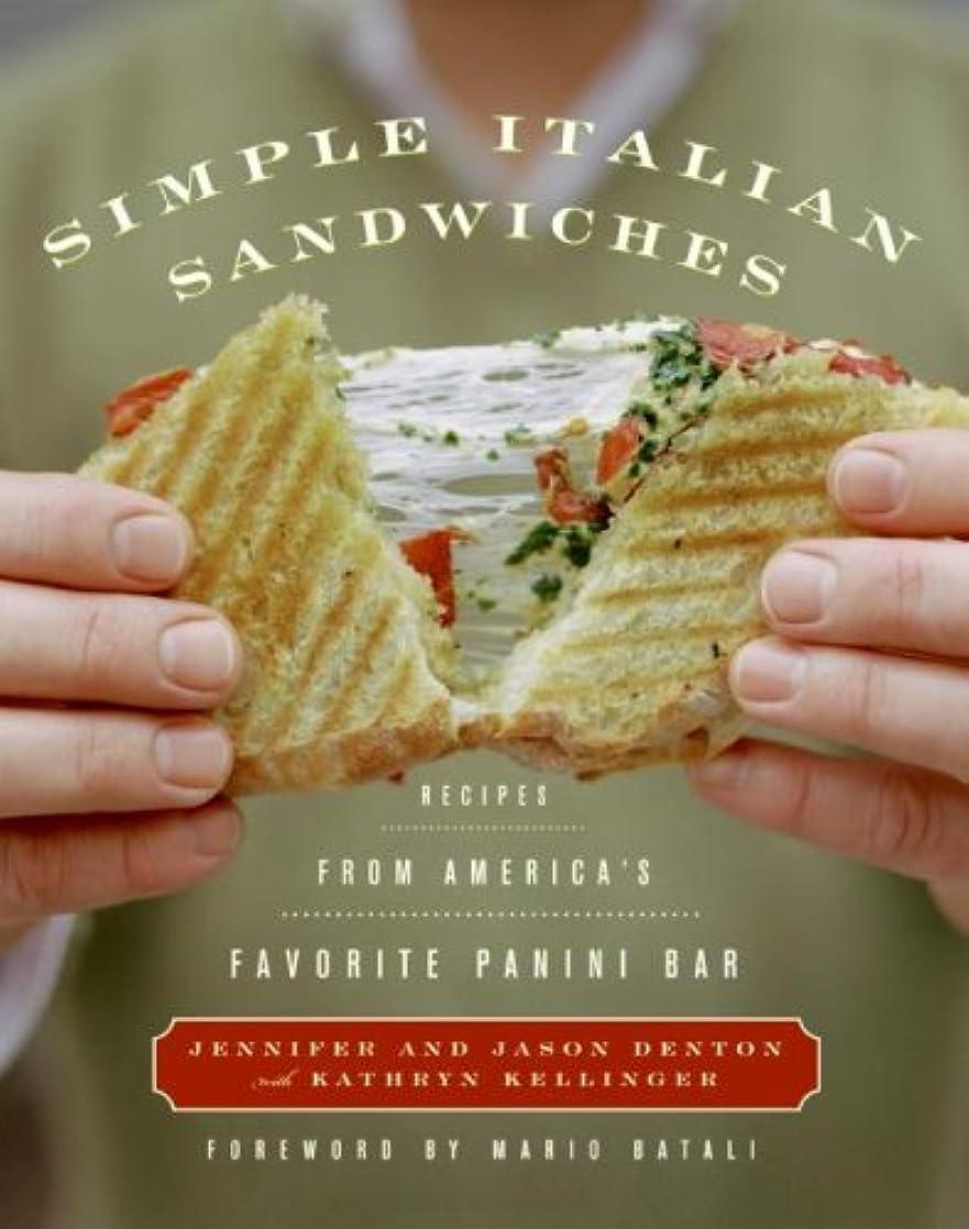 オーディション注入仲間Simple Italian Sandwiches: Recipes from America's Favorite Panini Bar (English Edition)