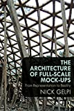 The Architecture of Full-Scale Mock-Ups: From Representation to Reality (English Edition)