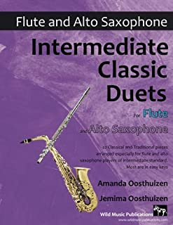 Intermediate Classic Duets for Flute and Alto Saxophone: 22 Classical and Traditional pieces arranged especially for players of intermediate standard. Most are in easy keys.