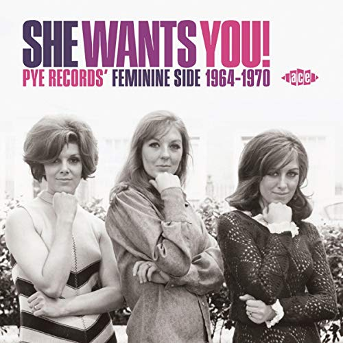 She Wants You! Pye Records\' Feminine Side 1964-70