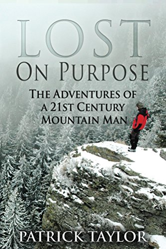 Lost on Purpose: Adventures of a 21st Century Mountain Man (Adventures of a 21st Mountain Man Book 1)