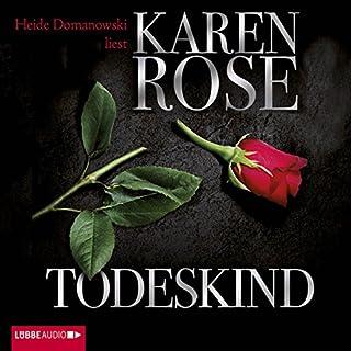 Todeskind                   Autor:                                                                                                                                 Karen Rose                               Sprecher:                                                                                                                                 Heide Domanowski                      Spieldauer: 25 Std. und 11 Min.     348 Bewertungen     Gesamt 4,1