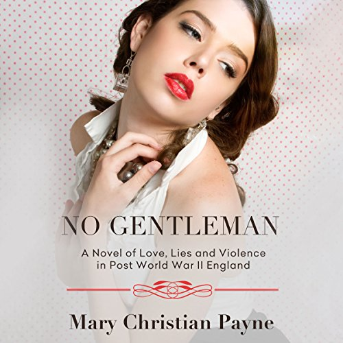 No Gentleman: A Novel of Love, Lies and Violence in Post World War II England audiobook cover art