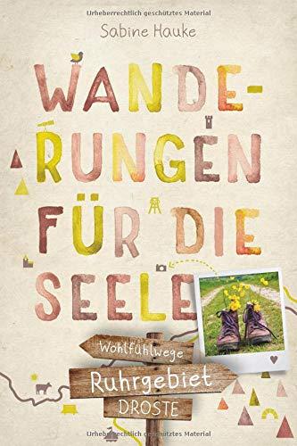 Ruhrgebiet. Wanderungen für die Seele: Wohlfühlwege: 20 Wohlfühlwege