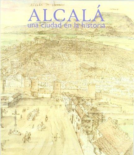 Alcala de henares : una ciudad en la historia