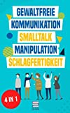Gewaltfreie Kommunikation | Smalltalk | Manipulation | Schlagfertigkeit: Wie Sie Kompromisslos verhandeln, gekonnt kontern und eine motivierende ... haben (Das All-in-One Sammelband, Band 1) - All-in-One Publishing
