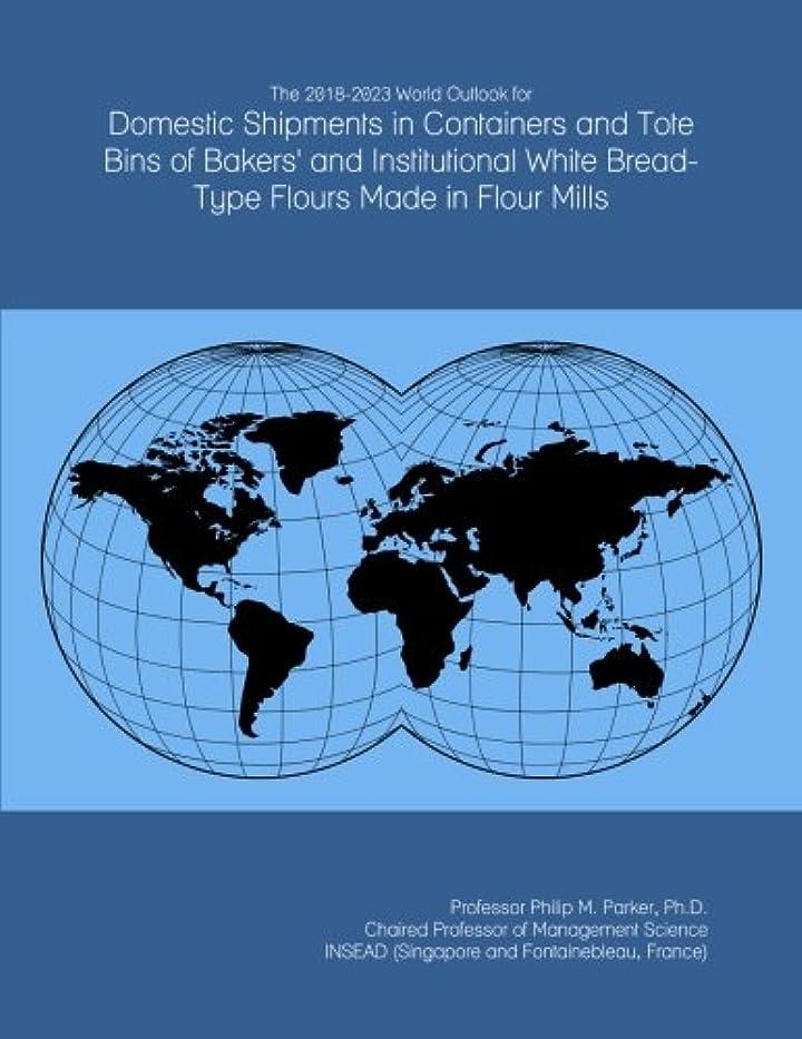 光ケイ素昼食The 2018-2023 World Outlook for Domestic Shipments in Containers and Tote Bins of Bakers' and Institutional White Bread-Type Flours Made in Flour Mills