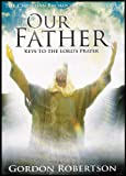 Our Father: Keys to the Lords Prayer (Learn to Pray the Way Jesus Prayed and Release the Power of Gods Kingdom in Your Life)