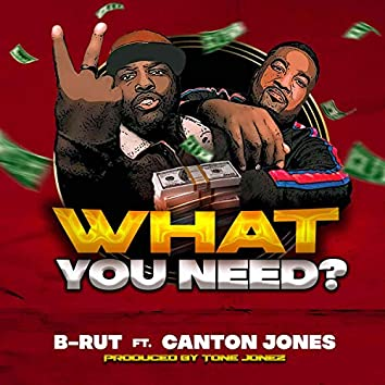 What You Need (feat. Canton Jones)