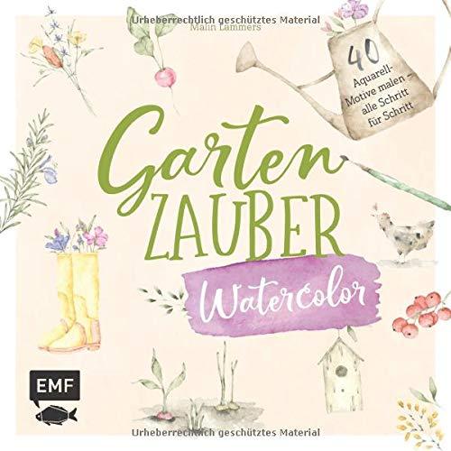 Gartenzauber – Watercolor: 40 Aquarell-Motive malen – alle Schritt für Schritt