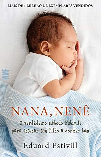 Nana, nenê: O verdadeiro método Estivill para ensinar seu filho a dormir bem