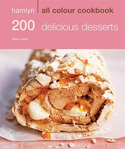 200 Delicious Desserts (Hamlyn All Colour Cookbook) by Sara Lewis (2009-06-01)