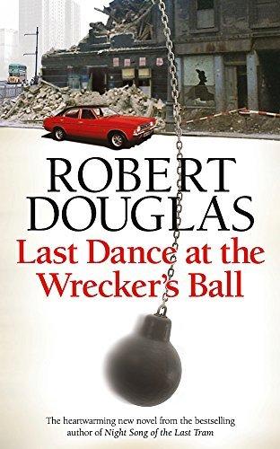 [Last Dance at the Wrecker's Ball (18 Dalbeattie Street 3)] [Douglas, Robert] [March, 2013]
