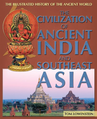 The Civilization of Ancient India and Southeast Asia (The Illustrated History of the Ancient World)