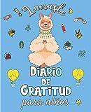 Lamaste - Diario de Gratitud para Niños: Cuaderno para cultivar la Felicidad, desarrollar la Autoestima y el pensamiento Positivo en 5 minutos al día