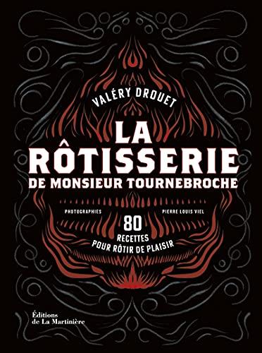 La Rôtisserie de Monsieur Tournebroche. 80 recettes...