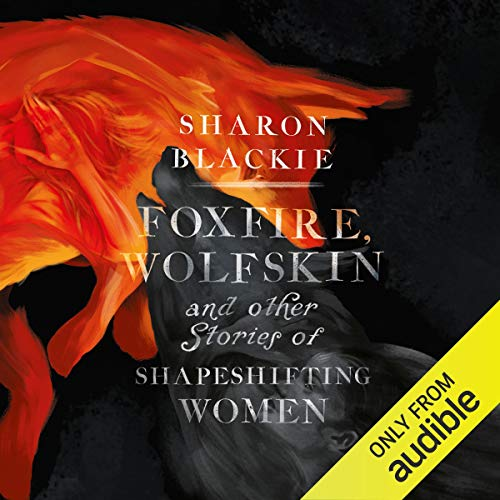 Foxfire, Wolfskin and Other Stories of Shapeshifting Women audiobook cover art